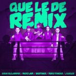 Letra: Que Le Dé Remix - Rauw Alejandro ft. Nicky Jam, Brytiago, Justin Quiles, Myke Towers